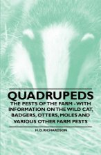 Quadrupeds - The Pests of the Farm - With Information on the Wild Cat, Badgers, Otters, Moles and Various Other Farm Pests