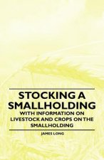 Stocking a Smallholding - With Information on Livestock and Crops on the Smallholding