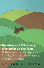Breeding and Veterinary Obstetrics on the Farm - With Information on Pregnancy, Sterility, Birth and Other Aspects of Animal Breeding