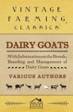 Dairy Goats - With Information on the Breeds, Breeding and Management of Dairy Goats