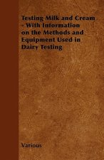 Testing Milk and Cream - With Information on the Methods and Equipment Used in Dairy Testing