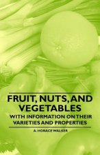 Fruit, Nuts, and Vegetables - With Information on their Varieties and Properties