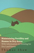 Maintaining Fertility and Humus in Dry Areas - With Information on Growing for Dry Land Farms