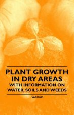 Plant Growth in Dry Areas - With Information on Water, Soils and Weeds