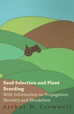 Seed Selection and Plant Breeding - With Information on Propagation, Heredity and Mendelism