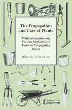 The Propagation and Care of Plants - With Information on Various Methods and Tools for Propagating Plants