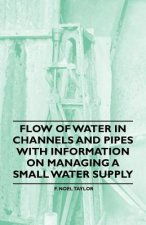 Flow of Water in Channels and Pipes - With Information on Managing a Small Water Supply