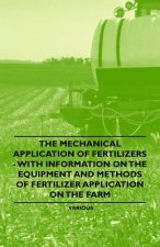The Mechanical Application of Fertilizers - With Information on the Equipment and Methods of Fertilizer Application on the Farm