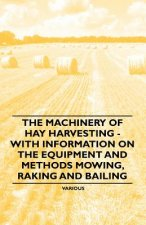 The Machinery of Hay Harvesting - With Information on the Equipment and Methods Mowing, Raking and Bailing