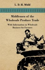 Middlemen of the Wholesale Produce Trade - With Information on Wholesale Business for Farmers
