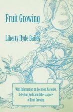 Fruit Growing - With Information on Location, Varieties, Selection, Soils and Other Aspects of Fruit Growing