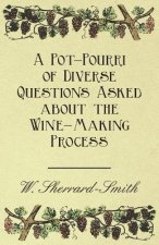A Pot-Pourri of Diverse Questions Asked about the Wine-Making Process