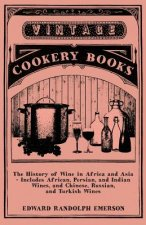 The History of Wine in Africa and Asia - Includes African, Persian, and Indian Wines, and Chinese, Russian, and Turkish Wines