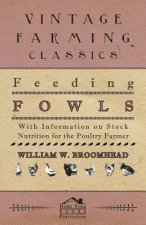 Feeding Fowls - With Information on Stock Nutrition for the Poultry Farmer