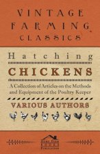 Hatching Chickens - A Collection of Articles on the Methods and Equipment of the Poultry Keeper