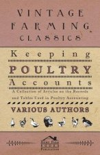 Keeping Poultry Accounts - A Collection of Articles on the Records and Tables Used in Poultry Accounting