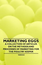 Marketing Eggs - A Collection of Articles on the Methods and Processes of Marketing for the Poultry Keeper