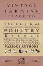 The Origin of Poultry Breeds - A Collection of Articles on the Origins of Chickens, Ducks, Geese and Turkeys