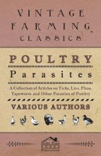 Poultry Parasites - A Collection of Articles on Ticks, Lice, Fleas, Tapeworm and Other Parasites of Poultry
