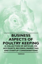 Business Aspects of Poultry Keeping - A Collection of Articles on Accounts, Records, Marketing and Start-Up Considerations