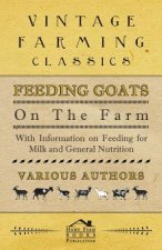 Feeding Goats on the Farm - With Information on Feeding for Milk and General Nutrition