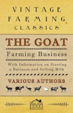 The Goat Farming Business - With Information on Starting a Business and Selling Milk