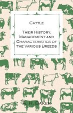 Cattle - Their History, Management and Characteristics of the Various Breeds - Containing Extracts from Livestock for the Farmer and Stock Owner