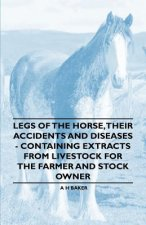 Legs of the Horse, Their Accidents and Diseases - Containing Extracts from Livestock for the Farmer and Stock Owner