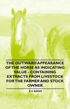 The Outward Appearance of the Horse as Indicating Value - Containing Extracts from Livestock for the Farmer and Stock Owner