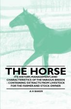 The Horse - Its History, Management, and Characteristics of the Various Breeds - Containing Extracts from Livestock for the Farmer and Stock Owner