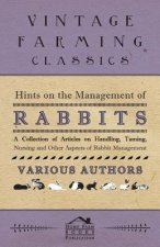 Hints on the Management of Rabbits - A Collection of Articles on Handling, Taming, Nursing and Other Aspects of Rabbit Management