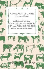 Management of Cattle on the Farm - A Collection of Articles on the Systems of Management for the Beef and Dairy Herd
