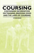 Coursing - Containing Information on Training, Breeding Dogs and the Laws of Coursing