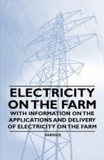 Electricity on the Farm - With Information on the Applications and Delivery of Electricity on the Farm