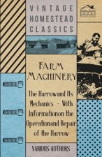 Farm Machinery - The Harrow and Its Mechanics - With Information on the Operation and Repair of the Harrow