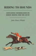 Riding to Hounds - Containing Information on Horse Riding for the Hunt