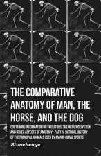 The Comparative Anatomy of Man, the Horse, and the Dog - Containing Information on Skeletons, the Nervous System and Other Aspects of Anatomy - Part I