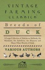 Breeds of Duck - A Large Collection of Articles on Mallards, the Mandarin, the Aylesbury, the Muscovy and Many Other Breeds of Duck
