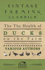 The Health of Ducks on the Farm - A Collection of Articles on Diseases and Their Treatment