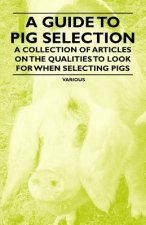 A Guide to Pig Selection - A Collection of Articles on the Qualities to Look for When Selecting Pigs