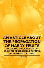 An Article about the Propagation of Hardy Fruits - Including Information on Growing from Seeds, Grafting, Budding and Layering