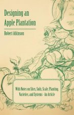 Designing an Apple Plantation with Notes on Sites, Soils, Scale, Planting, Varieties, and Systems - An Article
