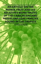 An Article on the Papaya Fruit and its Relatives being Fruits of the Caricaceae and Passifloraceae Families Found in the Tropics