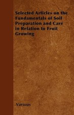 Selected Articles on the Fundamentals of Soil Preparation and Care in Relation to Fruit Growing