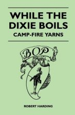 While the Dixie Boils - Camp-Fire Yarns