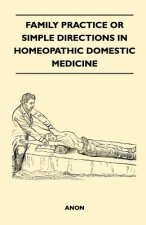 Family Practice or Simple Directions in Homeopathic Domestic Medicine