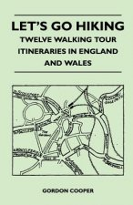 Let's Go Hiking - Twelve Walking Tour Itineraries in England and Wales