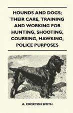 Hounds and Dogs; Their Care, Training and Working for Hunting, Shooting, Coursing, Hawking, Police Purposes