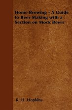 Home Brewing - A Guide to Beer Making with a Section on Mock Beers