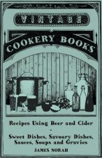 Recipes Using Beer and Cider - Sweet Dishes, Savoury Dishes, Sauces, Soups and Gravies